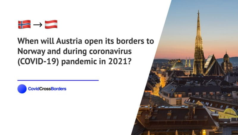 When will Austria open its borders to Norway and  during coronavirus (COVID-19) pandemic in 2021?