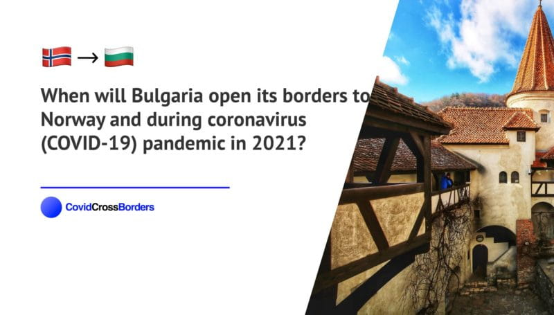 When will Bulgaria open its borders to Norway and  during coronavirus (COVID-19) pandemic in 2021?