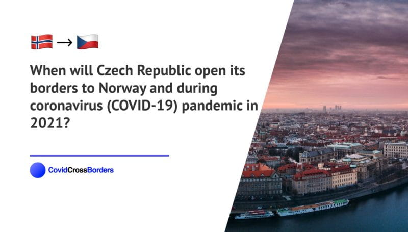 When will Czech Republic open its borders to Norway and  during coronavirus (COVID-19) pandemic in 2021?