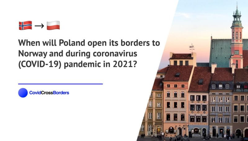 When will Poland open its borders to Norway and  during coronavirus (COVID-19) pandemic in 2021?