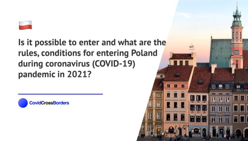 Is it possible to enter and what are the rules, conditions for entering Poland during coronavirus (COVID-19) pandemic in 2021?