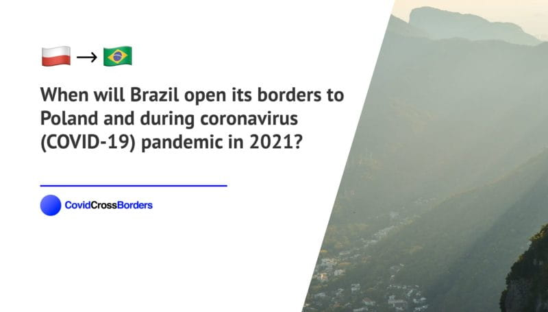 When will Brazil open its borders to Poland and  during coronavirus (COVID-19) pandemic in 2021?