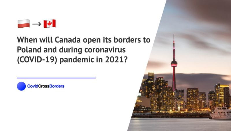 When will Canada open its borders to Poland and  during coronavirus (COVID-19) pandemic in 2021?