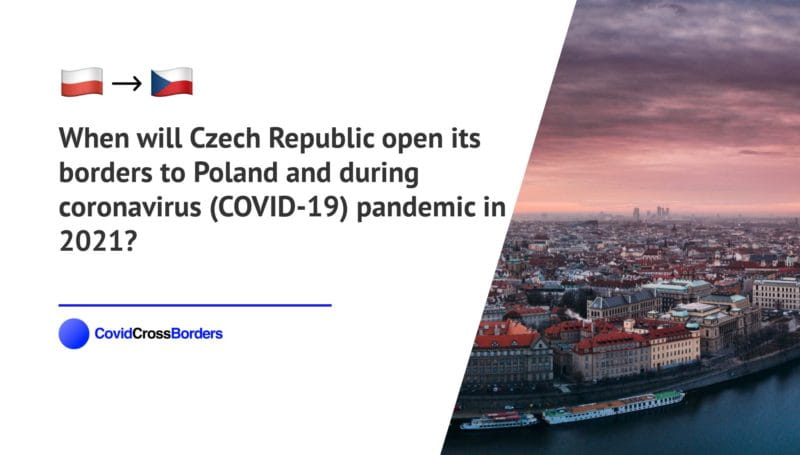 When will Czech Republic open its borders to Poland and  during coronavirus (COVID-19) pandemic in 2021?