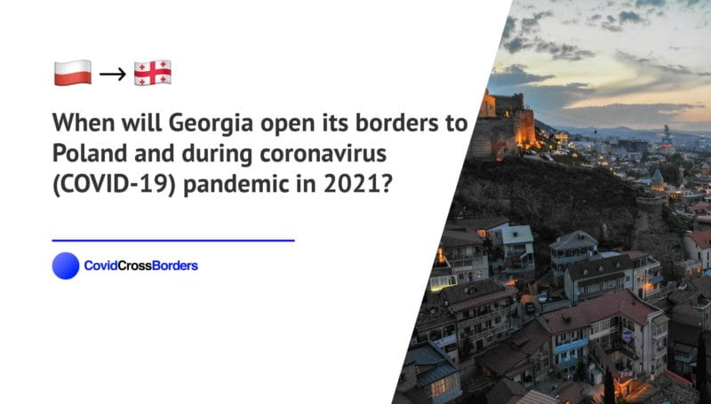 When will Georgia open its borders to Poland and  during coronavirus (COVID-19) pandemic in 2021?