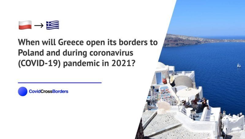 When will Greece open its borders to Poland and  during coronavirus (COVID-19) pandemic in 2021?