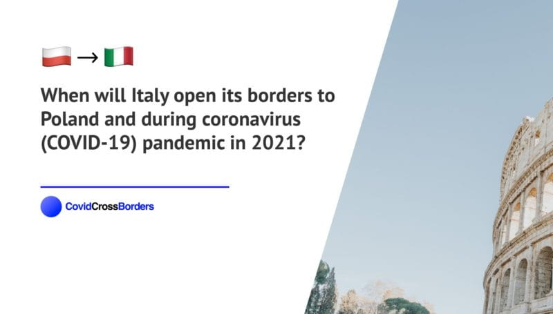When will Italy open its borders to Poland and  during coronavirus (COVID-19) pandemic in 2021?