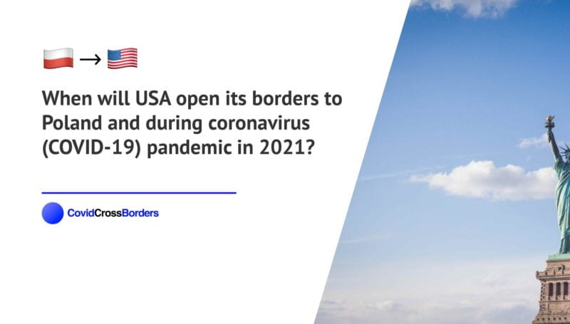 When will USA open its borders to Poland and  during coronavirus (COVID-19) pandemic in 2021?