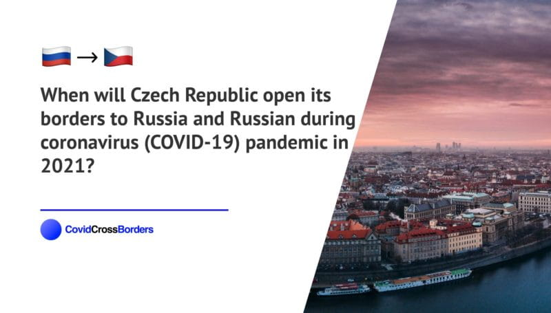 When will Czech Republic open its borders to Russia and Russian during coronavirus (COVID-19) pandemic in 2021?
