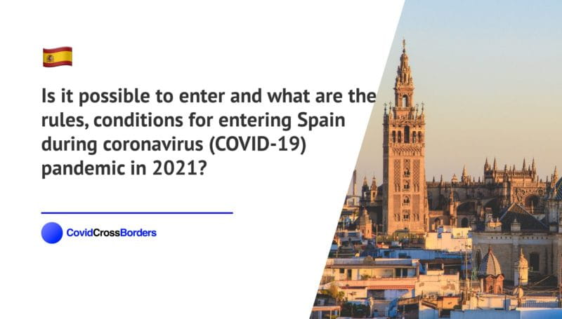 Is it possible to enter and what are the rules, conditions for entering Spain during coronavirus (COVID-19) pandemic in 2021?