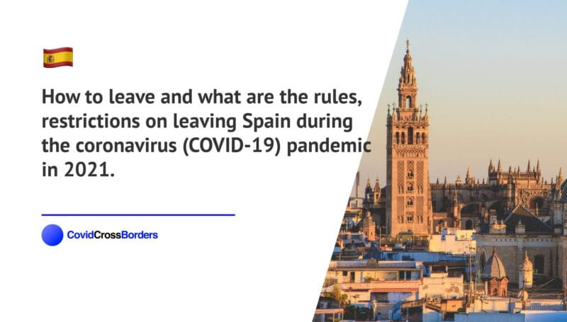 How to leave and what are the rules, restrictions on leaving Spain during the coronavirus (COVID-19) pandemic in 2021.