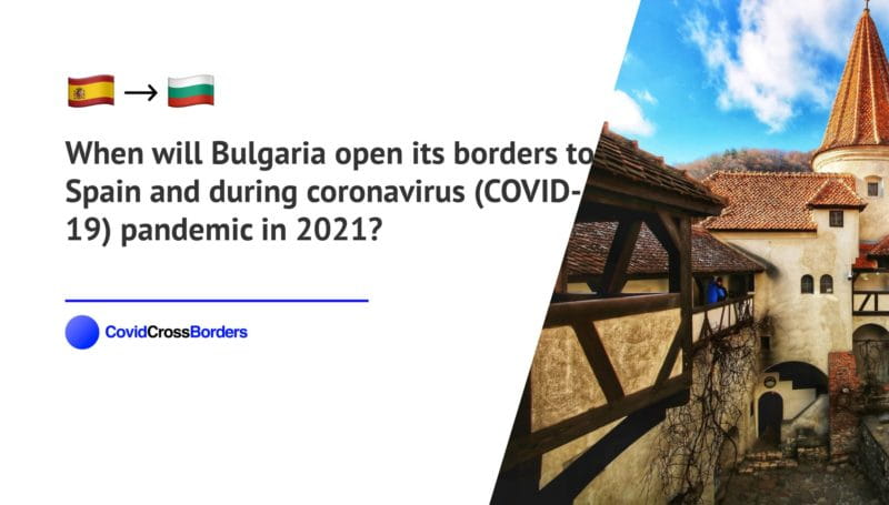 When will Bulgaria open its borders to Spain and  during coronavirus (COVID-19) pandemic in 2021?