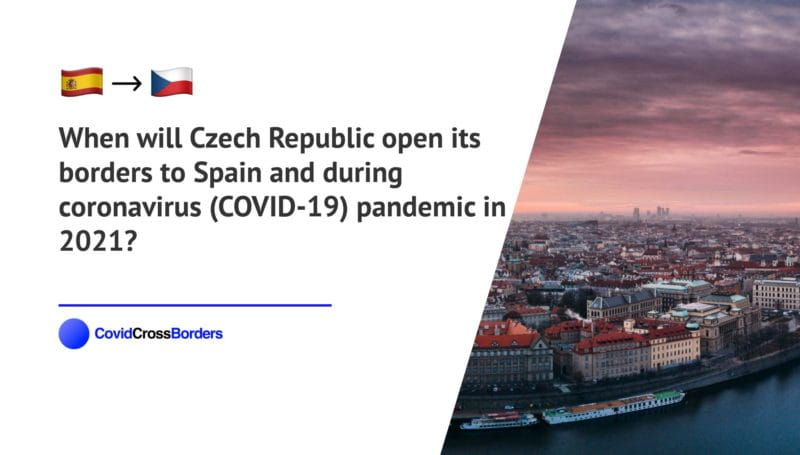 When will Czech Republic open its borders to Spain and  during coronavirus (COVID-19) pandemic in 2021?