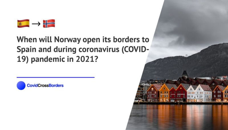 When will Norway open its borders to Spain and  during coronavirus (COVID-19) pandemic in 2021?