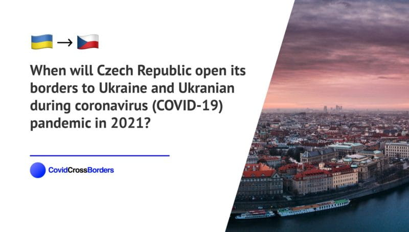 When will Czech Republic open its borders to Ukraine and Ukranian during coronavirus (COVID-19) pandemic in 2021?