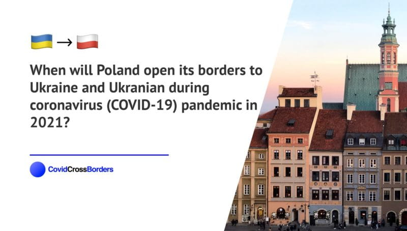 When will Poland open its borders to Ukraine and Ukranian during coronavirus (COVID-19) pandemic in 2021?