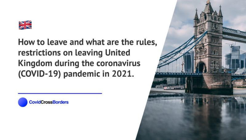 How to leave and what are the rules, restrictions on leaving United Kingdom during the coronavirus (COVID-19) pandemic in 2021.