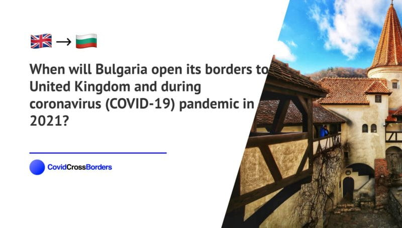 When will Bulgaria open its borders to United Kingdom and  during coronavirus (COVID-19) pandemic in 2021?