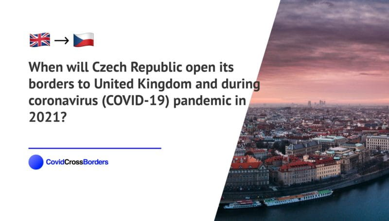 When will Czech Republic open its borders to United Kingdom and  during coronavirus (COVID-19) pandemic in 2021?
