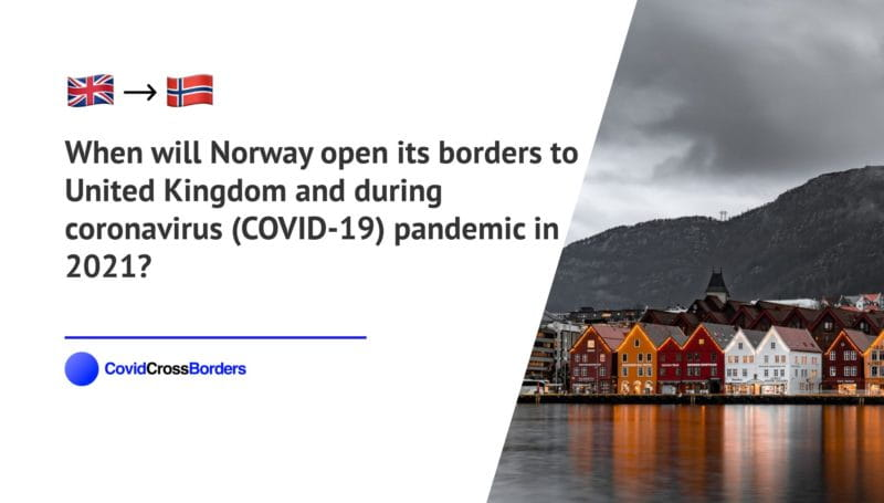 When will Norway open its borders to United Kingdom and  during coronavirus (COVID-19) pandemic in 2021?