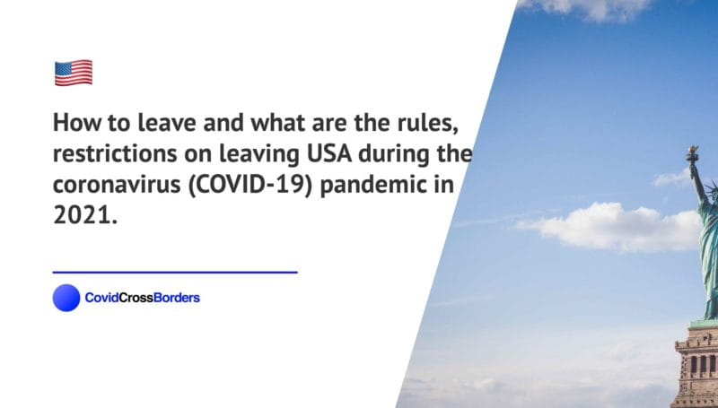 How to leave and what are the rules, restrictions on leaving USA during the coronavirus (COVID-19) pandemic in 2021.