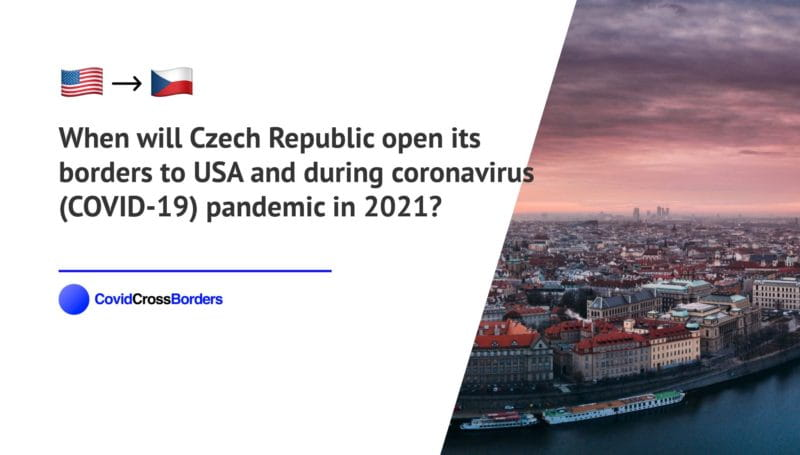 When will Czech Republic open its borders to USA and  during coronavirus (COVID-19) pandemic in 2021?