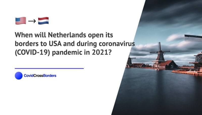When will Netherlands open its borders to USA and  during coronavirus (COVID-19) pandemic in 2021?