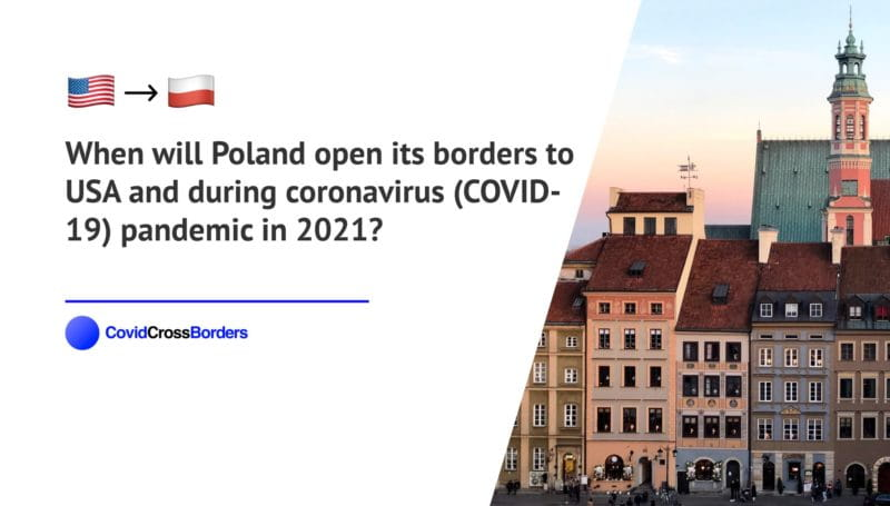 When will Poland open its borders to USA and  during coronavirus (COVID-19) pandemic in 2021?