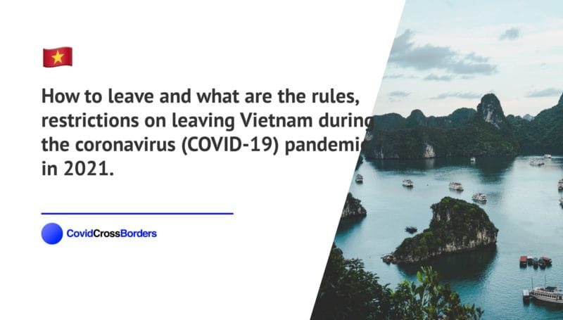How to leave and what are the rules, restrictions on leaving Vietnam during the coronavirus (COVID-19) pandemic in 2021.