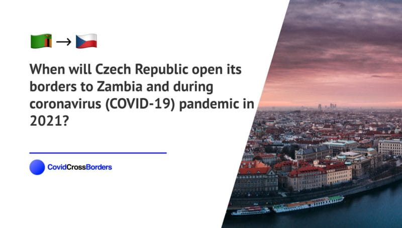 When will Czech Republic open its borders to Zambia and  during coronavirus (COVID-19) pandemic in 2021?