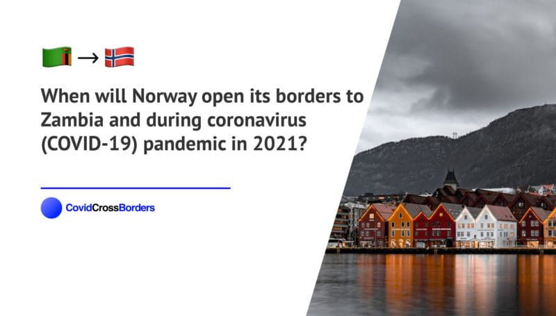 When will Norway open its borders to Zambia and  during coronavirus (COVID-19) pandemic in 2021?